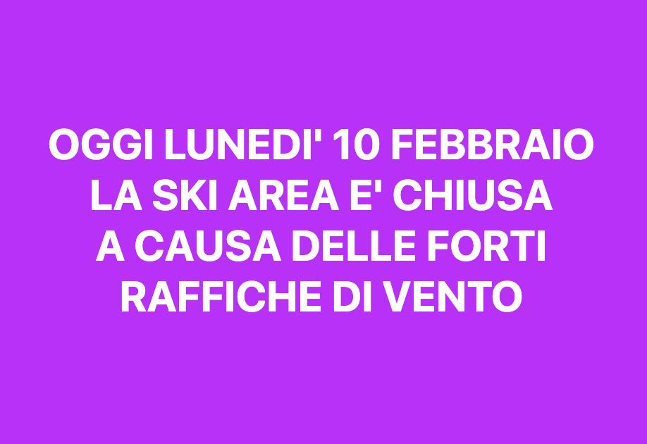 Oggi lunedì 10 febbraio la Ski Area è chiusa per forti raffiche di vento